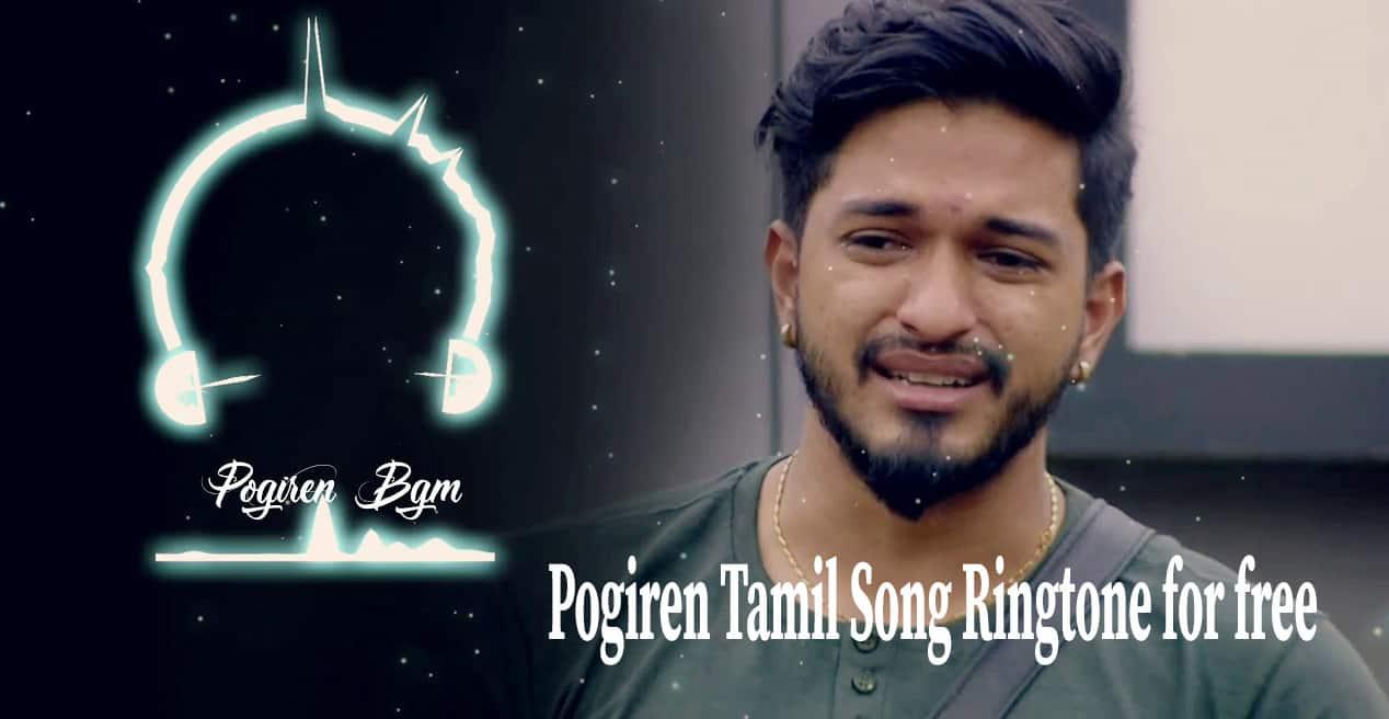 Pogiren Tamil Song Ringtone for free|Mugen Rao MGR